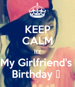 Poster: KEEP CALM Itz My Girlfriend's  Birthday 🎂