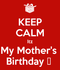 Poster: KEEP CALM Itz My Mother's  Birthday 🎂
