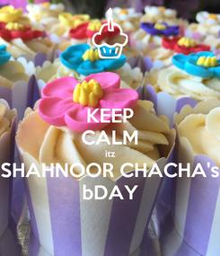 Poster: KEEP CALM itz SHAHNOOR CHACHA's bDAY
