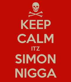 Poster: KEEP CALM ITZ SIMON NIGGA
