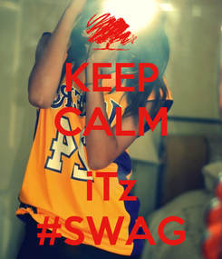 Poster: KEEP CALM  iTz #SWAG