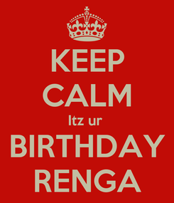 Poster: KEEP CALM Itz ur  BIRTHDAY RENGA