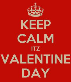 Poster: KEEP CALM ITZ VALENTINE DAY