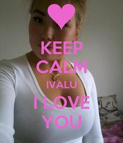 Poster: KEEP CALM IVALU I LOVE YOU