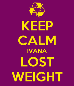Poster: KEEP CALM IVANA LOST WEIGHT