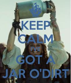Poster: KEEP CALM I'VE GOT A JAR O'DIRT