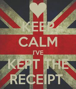 Poster: KEEP CALM I'VE KEPT THE RECEIPT