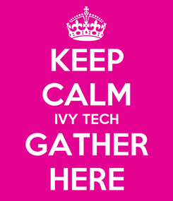 Poster: KEEP CALM IVY TECH GATHER HERE