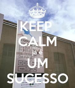 Poster: KEEP  CALM já é UM SUCESSO