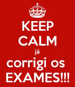 Poster: KEEP CALM já corrigi os  EXAMES!!!