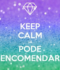 Poster: KEEP CALM JÁ PODE ENCOMENDAR