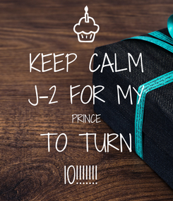 Poster: KEEP CALM J-2 FOR MY PRINCE TO TURN 10!!!!!!!