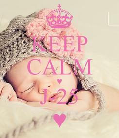 Poster: KEEP CALM ♥ J-25 ♥