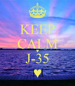 Poster: KEEP CALM ♥ J-35 ♥