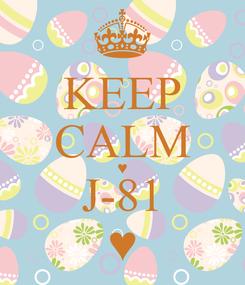 Poster: KEEP CALM ♥ J-81 ♥