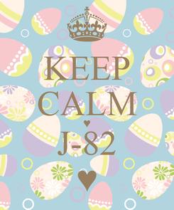 Poster: KEEP CALM ♥ J-82 ♥