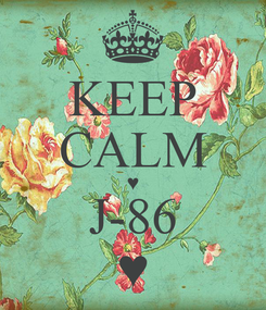 Poster: KEEP CALM ♥ J-86 ♥