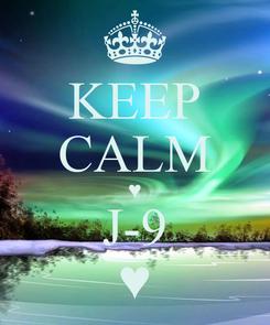 Poster: KEEP CALM ♥ J-9 ♥