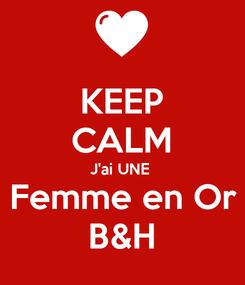 Poster: KEEP CALM J'ai UNE  Femme en Or B&H