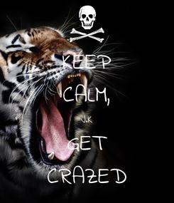 Poster: KEEP CALM, J.K GET CRAZED