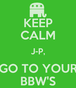 Poster: KEEP CALM J-P, GO TO YOUR BBW'S