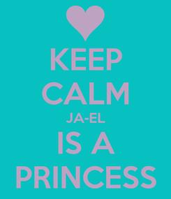 Poster: KEEP CALM JA-EL IS A PRINCESS