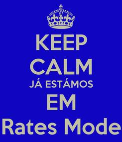 Poster: KEEP CALM JÁ ESTÁMOS EM Rates Mode