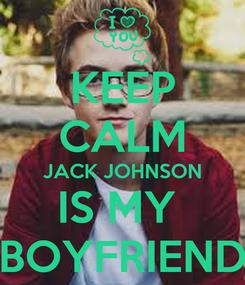 Poster: KEEP CALM JACK JOHNSON IS MY  BOYFRIEND