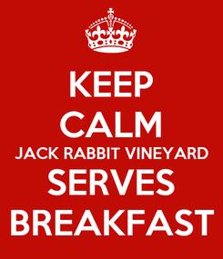 Poster: KEEP CALM JACK RABBIT VINEYARD SERVES BREAKFAST
