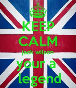 Poster: KEEP CALM jack wilson your a   legend