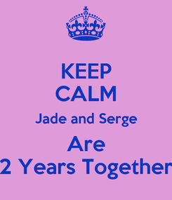 Poster: KEEP CALM Jade and Serge Are 2 Years Together