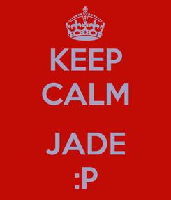 Poster: KEEP CALM  JADE :P