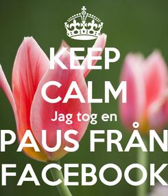 Poster: KEEP CALM Jag tog en PAUS FRÅN FACEBOOK