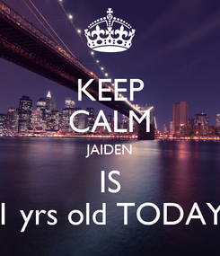 Poster: KEEP CALM JAIDEN IS 1 yrs old TODAY