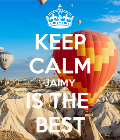 Poster: KEEP CALM JAIMY IS THE  BEST