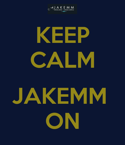 Poster: KEEP CALM  JAKEMM  ON