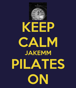 Poster: KEEP CALM JAKEMM PILATES ON