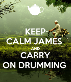 Poster: KEEP CALM JAMES  AND CARRY ON DRUMMING