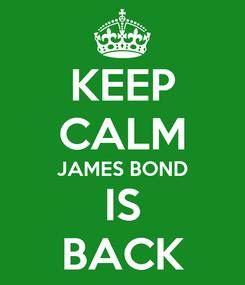 Poster: KEEP CALM JAMES BOND IS BACK