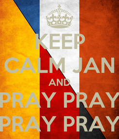 Poster: KEEP CALM JAN AND PRAY PRAY PRAY PRAY
