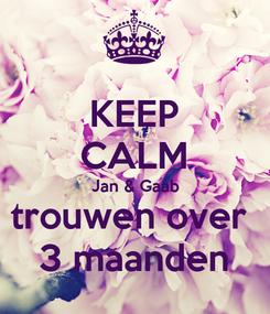 Poster: KEEP CALM Jan & Gaab trouwen over  3 maanden