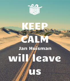 Poster: KEEP CALM Jan Huisman will leave us