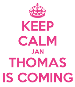 Poster: KEEP CALM JAN THOMAS IS COMING
