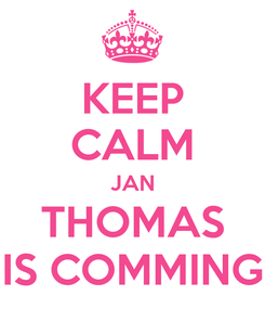 Poster: KEEP CALM JAN THOMAS IS COMMING