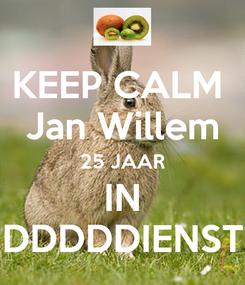 Poster: KEEP CALM  Jan Willem 25 JAAR IN DDDDDIENST