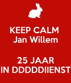 Poster: KEEP CALM  Jan Willem  25 JAAR IN DDDDDIIENST