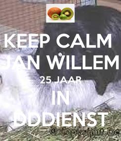 Poster: KEEP CALM  JAN WILLEM 25 JAAR IN DDDIENST