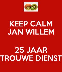 Poster: KEEP CALM JAN WILLEM  25 JAAR TROUWE DIENST