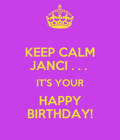 Poster: KEEP CALM JANCI . . .  IT'S YOUR HAPPY BIRTHDAY!