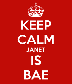 Poster: KEEP CALM JANET IS BAE
